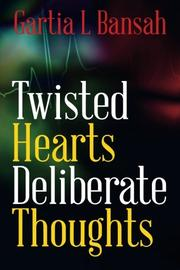 TWISTED HEARTS DELIBERATE THOUGHTS by Gartia L. Bansah