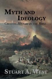 Myth and Ideology : Creating History in the Bible by Stuart A. West