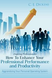 (Aspiring Professionals) How To Enhance Your Professional Performance and Productivity by C. E. Dickens