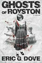 Ghosts of Royston - A Thriller by Eric G. Dove