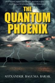 THE QUANTUM PHOENIX by Alexander Baguma Barak
