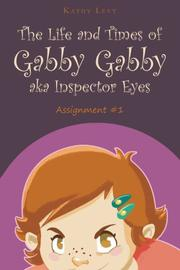 The Life and Times of Gabby Gabby aka Inspector Eyes by Kathy Levy