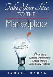 TAKE YOUR IDEA TO THE MARKETPLACE by Robert Hanna