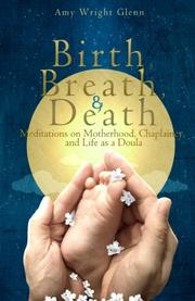Birth, Breath, and Death by Amy Wright Glenn