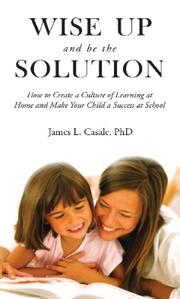 WISE UP: BE THE SOLUTION by James L. Casale