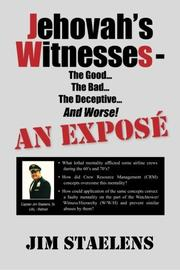 Jehovah's Witnesses - The Good... The Bad... The Deceptive... And Worse! An Exposé - by Jim Staelens