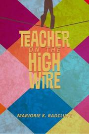 TEACHER ON THE HIGH WIRE by Marjorie Radcliffe