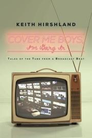 Cover Me Boys, I'm Going In by Keith H Hirshland