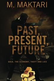 PAST PRESENT FUTURE by M. Maktari