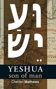 YESHUA, SON OF MAN by Cherian  Mathews