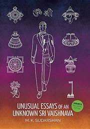 UNUSUAL ESSAYS OF AN UNKNOWN SRI VAISHNAVA by M.K. Sudarshan