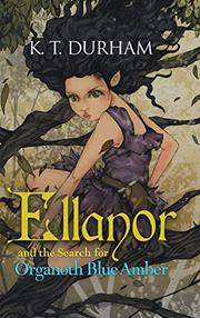 Ellanor and the Search for Organoth Blue Amber by K. T. Durham