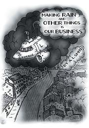 Making Rain and Other Things Is Our Business! by A. L. Smith