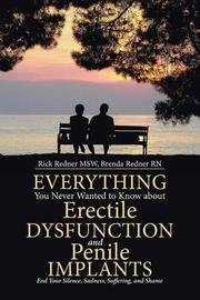 Everything You Never Wanted to Know About Erectile Dysfunction and Penile Implants by Rick Redner