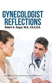 GYNECOLOGIST REFLECTIONS by Robert  A. Siegel