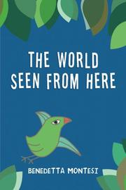 THE WORLD SEEN FROM HERE by Benedetta Montesi