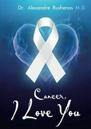 CANCER, I LOVE YOU by Alexandre  Rushenas
