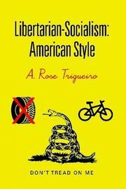 LIBERTARIAN-SOCIALISM by A. Rose Trigueiro