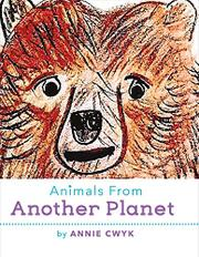 ANIMALS FROM ANOTHER PLANET by Annie  Cwyk