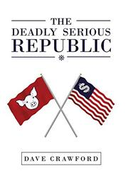 THE DEADLY SERIOUS REPUBLIC by Dave Crawford