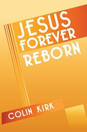 JESUS FOREVER REBORN by Colin Kirk
