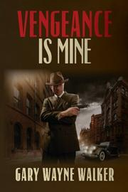 VENGEANCE IS MINE by Gary Wayne Walker