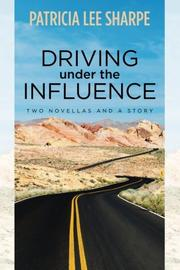 Driving Under the Influence by Patricia Lee Sharpe