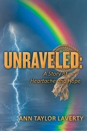 Unraveled: A Story of Heartache and Hope by Ann Taylor Laverty