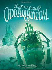 ALISTAIR GRIM'S ODD AQUATICUM by Gregory Funaro