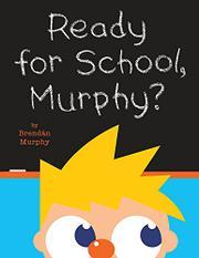 READY FOR SCHOOL, MURPHY? by Brendán Murphy