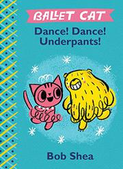 DANCE! DANCE! UNDERPANTS! by Bob Shea
