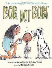 BOB, NOT BOB! by Liz Garton Scanlon