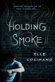 HOLDING SMOKE by Elle Cosimano