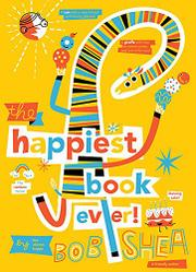 THE HAPPIEST BOOK EVER by Bob Shea
