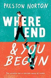 WHERE I END AND YOU BEGIN by Preston Norton