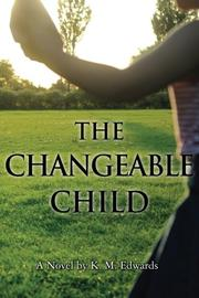 THE CHANGEABLE CHILD by K. M.  Edwards