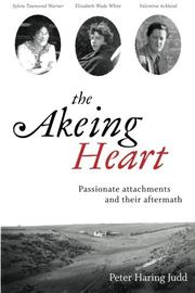 The Akeing Heart: Passionate Attachments and Their Aftermath by Peter Haring Judd
