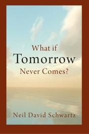 WHAT IF TOMORROW NEVER COMES? by Neil David Schwartz
