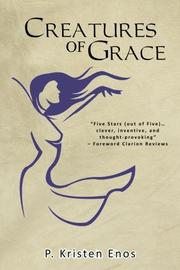 CREATURES OF GRACE by P. Kristen Enos