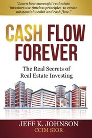 CASH FLOW FOREVER by Jeff K Johnson