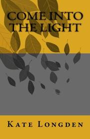COME INTO THE LIGHT by Kate Longden
