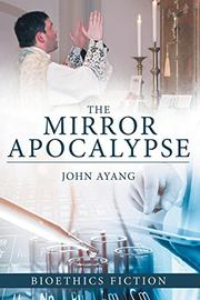 THE MIRROR APOCALYPSE by John Ayang