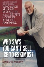 Who Says You Can't Sell Ice to Eskimos? by James W. Murphy