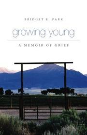 GROWING YOUNG: A MEMOIR OF GRIEF by Bridget E. Park