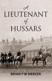 A Lieutenant of Hussars by Brian P W Mercer