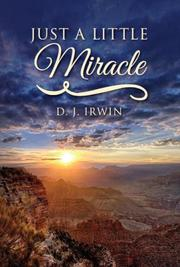 JUST A LITTLE MIRACLE by D. J. Irwin