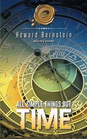 ALL SIMPLE THINGS BUT TIME by Howard Bernstein
