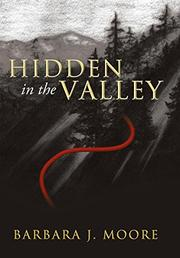 HIDDEN IN THE VALLEY by Barbara J. Moore