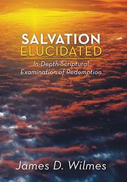 Salvation Elucidated by James D. Wilmes