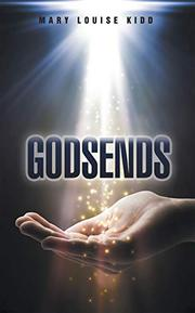 GODSENDS by Mary Louise  Kidd